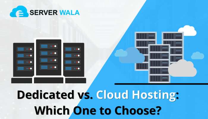 Dedicated vs. Cloud Hosting- Which One to Choose?