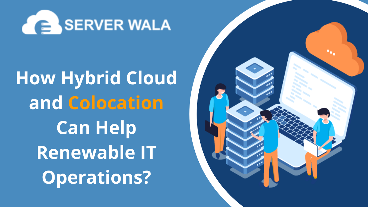 How Hybrid Cloud and Colocation Can Help Renewable IT Operations?
