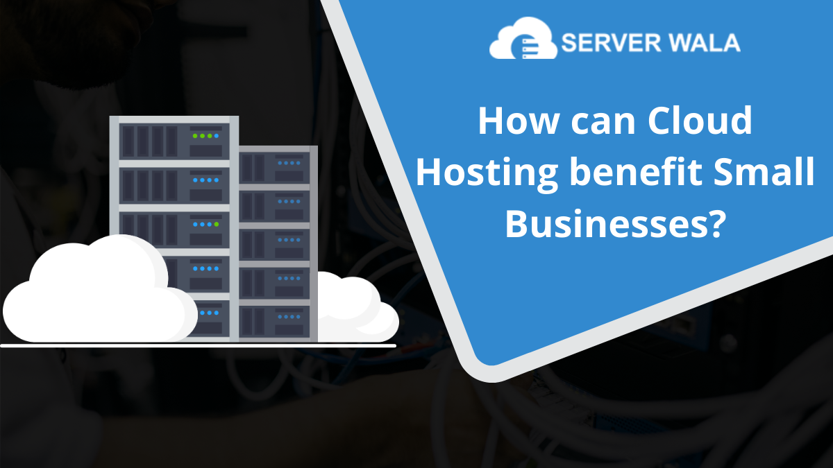 How can Cloud Hosting Benefit Small Businesses?